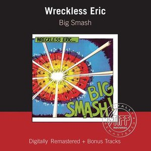 Wreckless Eric альбом Big Smash (Remastered with Bonus Tracks)