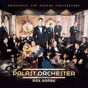 Palast Orchester mit Max Raabe альбом Krokodile und andere Hausfreunde