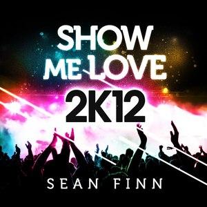 Sean Finn альбом Show Me Love 2K12