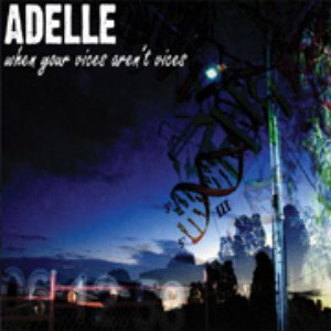 Adelle альбом When Your Vices Aren't Vices