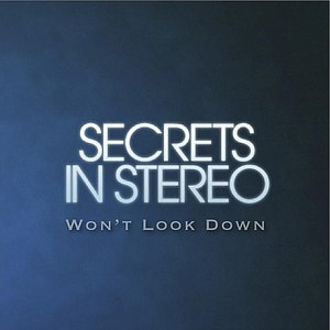 Secrets In Stereo альбом I Won't Look Down