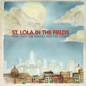 St. Lola In The Fields альбом High Atop The Houses And The Towns