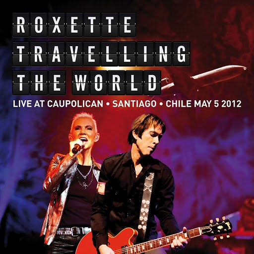 Roxette альбом Travelling The World Live at Caupolican, Santiago, Chile May 5, 2012