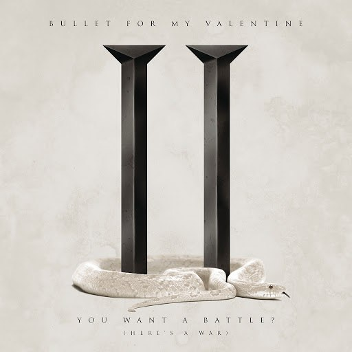 Bullet for My Valentine альбом You Want a Battle? (Here's a War)