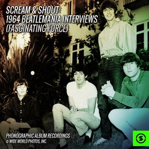 The Beatles альбом Scream & Shout: 1964 Beatlemania Interviews (Fascinating Force)
