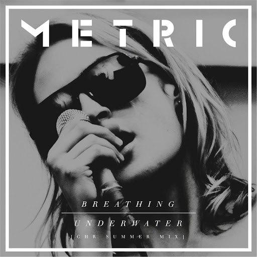 Metric альбом Breathing Underwater (CHR Summer Mix)