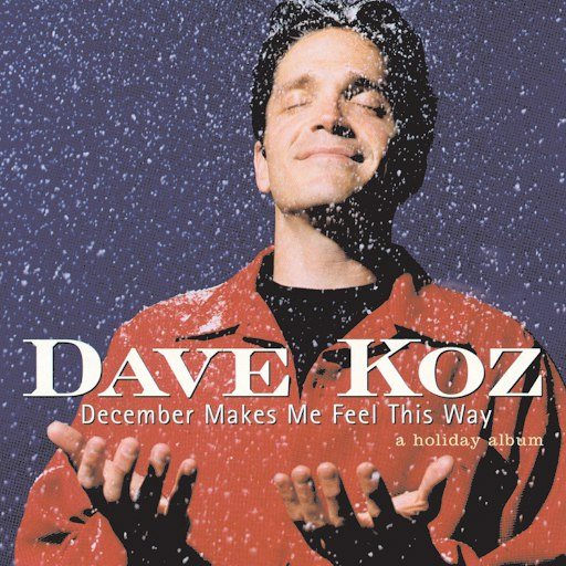Dave Koz альбом December Makes Me Feel This Way - A Holiday Album