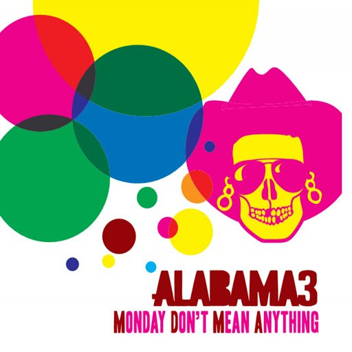 Alabama 3 альбом Monday Don't Mean Anything