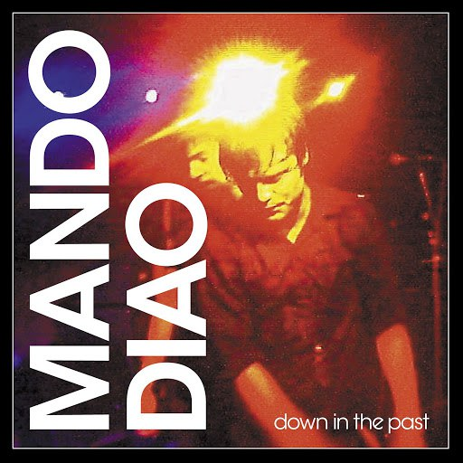 Mando Diao альбом Down In The Past [Moonbootica Remix]