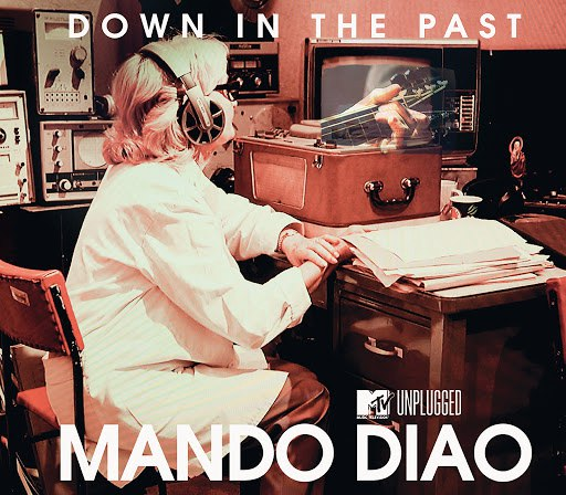 Mando Diao альбом Down In The Past (MTV Unplugged)