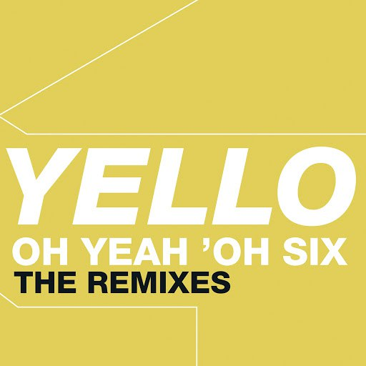 Yello альбом Oh Yeah 'Oh Six