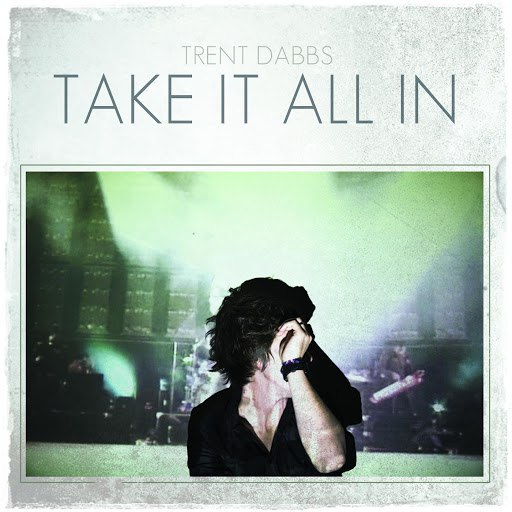 Trent Dabbs альбом Take It All In