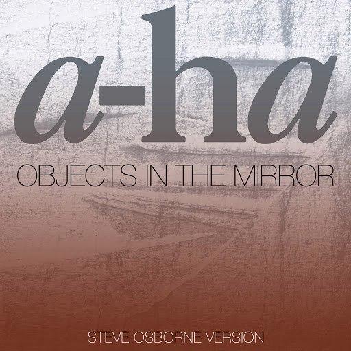 A-ha альбом Objects In The Mirror (Steve Osborne Version)