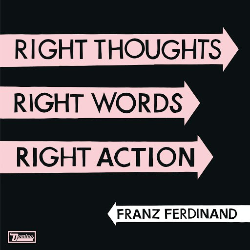 Franz Ferdinand альбом Right Thoughts, Right Words, Right Action