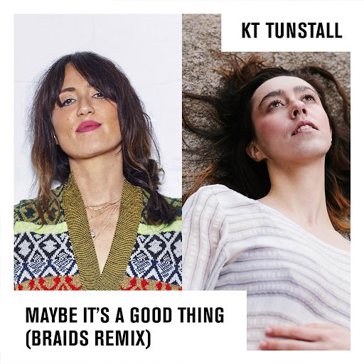 KT Tunstall альбом Maybe It's A Good Thing (Braids Remix)