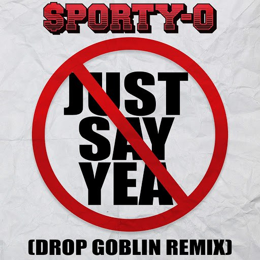 Sporty-O альбом Just Say Yea (Drop Goblin Remix)