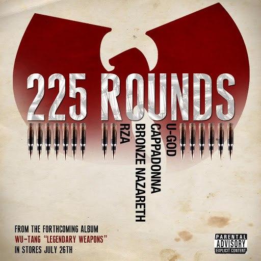 Wu-Tang Clan альбом 225 Rounds feat. U-God, Cappadonna, Bronze Nazareth, & Rza