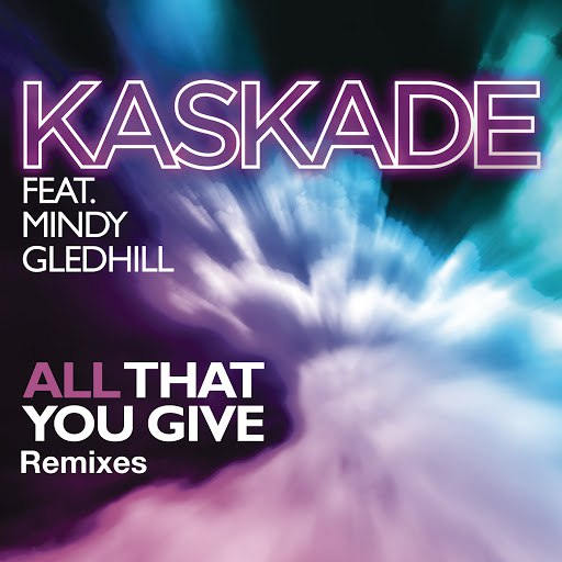 Kaskade альбом All That You Give (feat. Mindy Gledhill)
