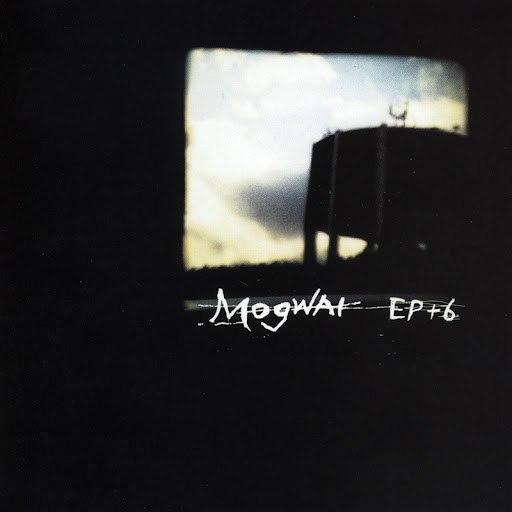 Mogwai альбом Ep+6