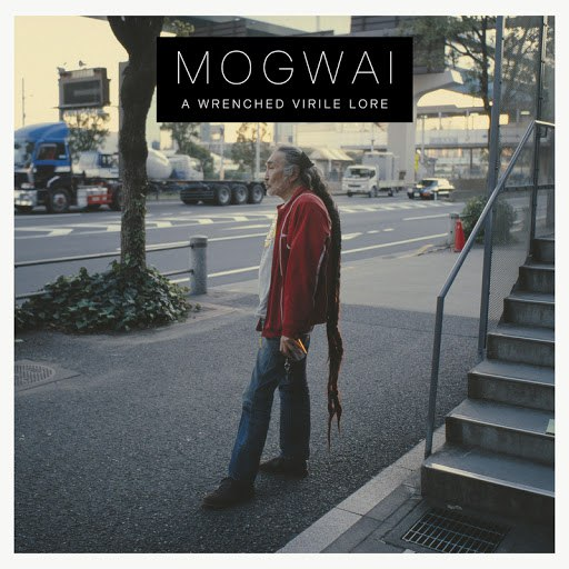 Mogwai альбом A Wrenched Virile Lore