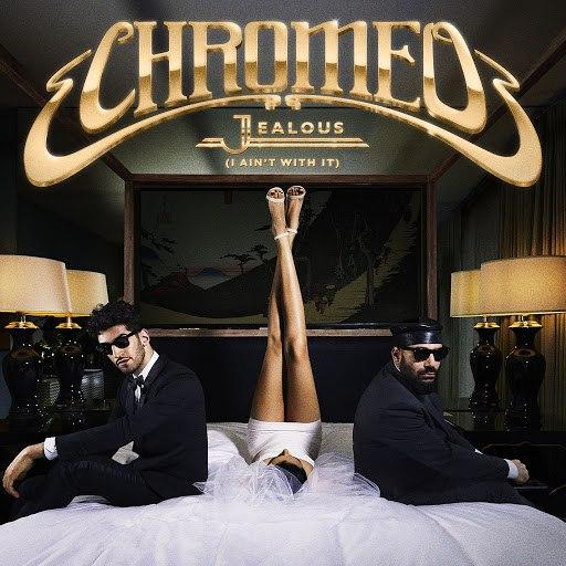 Chromeo альбом Jealous (I Ain't With It)