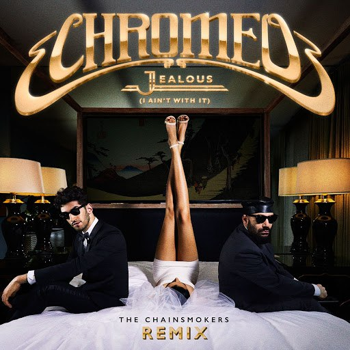 Chromeo альбом Jealous (I Ain't With It) [The Chainsmokers Remix]