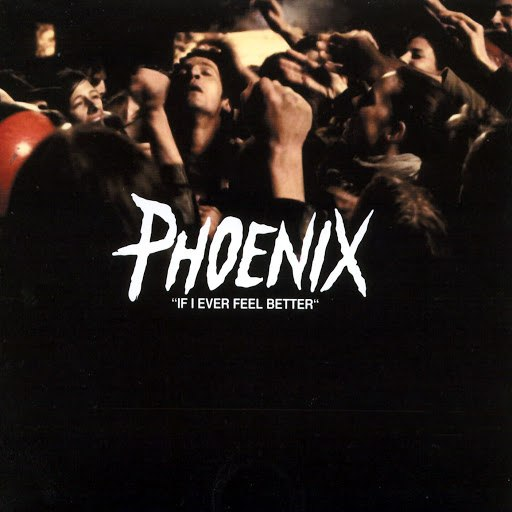 Phoenix альбом if i ever feel better