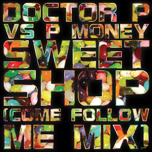 Doctor P альбом Sweet Shop (Come Follow Me Mix)