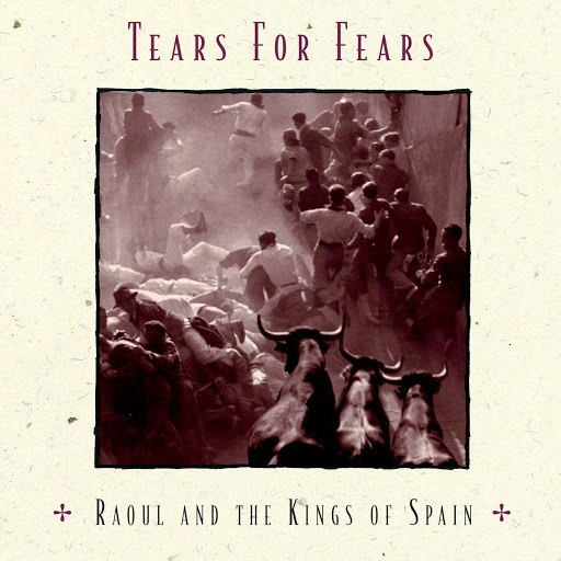 Tears for Fears альбом Raoul and The Kings of Spain