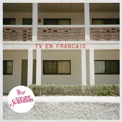 We Are Scientists альбом TV en Français