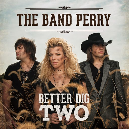 The Band Perry альбом Better Dig Two
