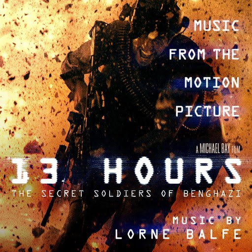 Lorne Balfe альбом 13 Hours: The Secret Soldiers of Benghazi (Music from the Motion Picture)