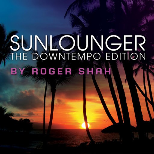 Sunlounger альбом The Downtempo Edition (By Roger Shah)