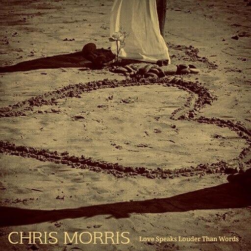Chris Morris альбом Love Speaks Louder Than Words