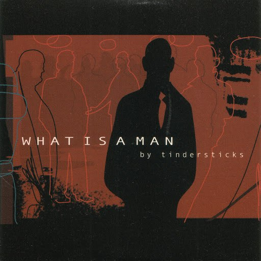 Tindersticks альбом What is a Man