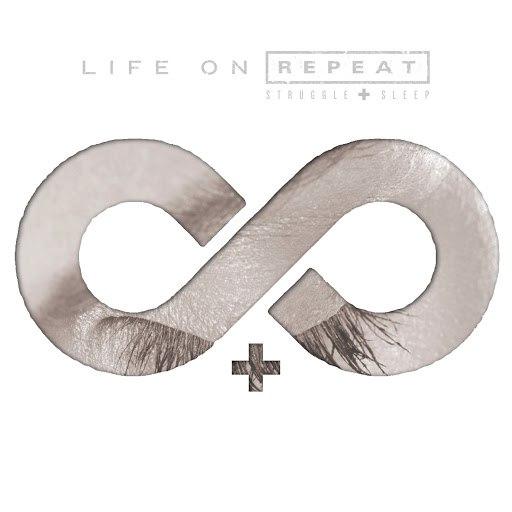 Life On Repeat альбом Struggle + Sleep
