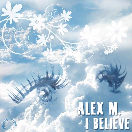 Alex M альбом I Believe