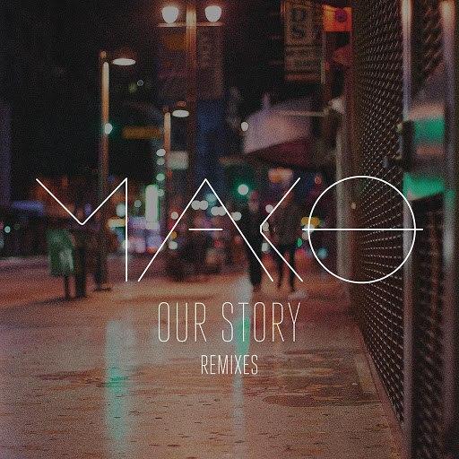 Mako альбом Our Story (Remixes)