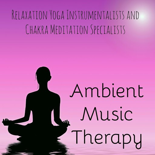 Namaste альбом Ambient Music Therapy - Relaxation Yoga Instrumentalists and Chakra Meditation Specialists