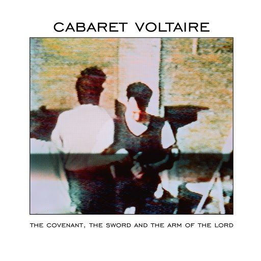 Cabaret Voltaire альбом The Covenant, The Sword And The Arm Of The Lord (Remastered)