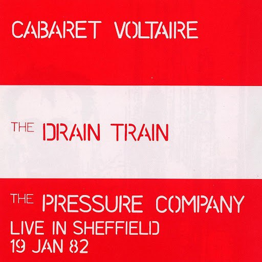 Cabaret Voltaire альбом The Drain Train & The Pressure Company: Live In Sheffield