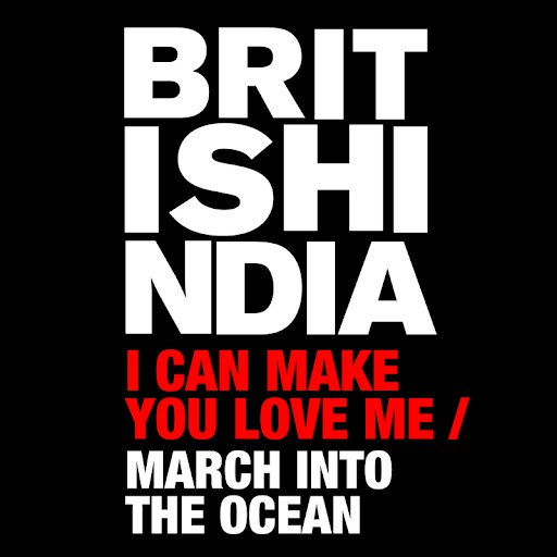British India альбом I Can Make You Love Me/ March Into The Ocean