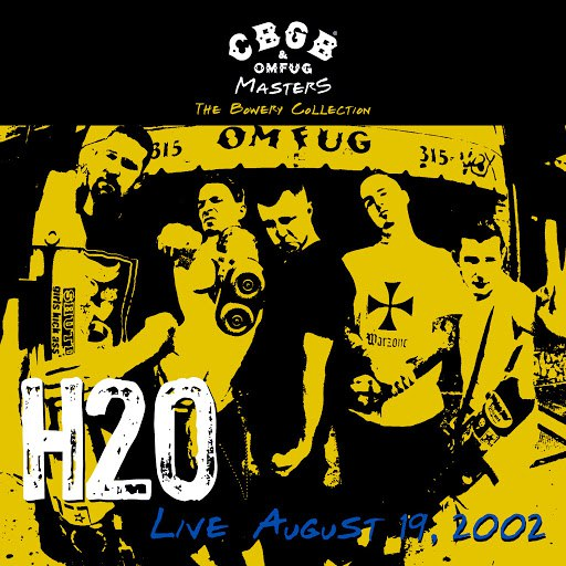 h2o альбом CBGB OMFUG Masters: Live August 19, 2002 The Bowery Collection