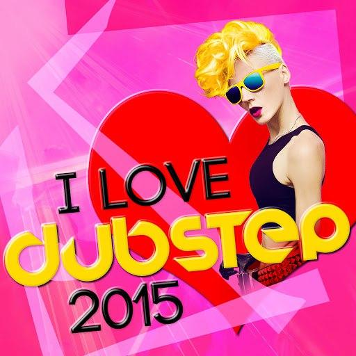 dub step альбом I Love Dubstep 2015