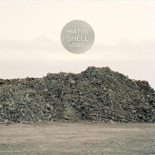 Hiatus альбом Shell (feat. Matthew Fall)