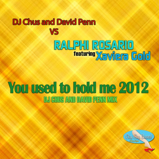 ralphi rosario альбом You Used To Hold Me 2012 (DJ Chus and David Penn Remix) [feat. Xaviera Gold]