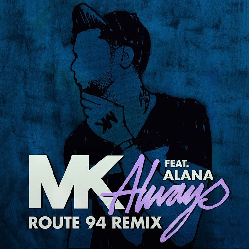 MK альбом Always (feat. Alana) [Route 94 Radio Edit]