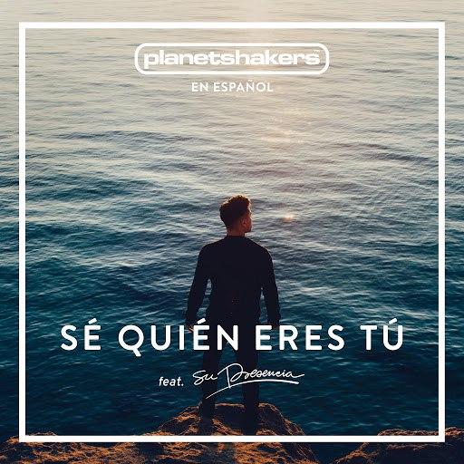 Planetshakers альбом Sé Quién Eres Tú (feat. Su Presencia)