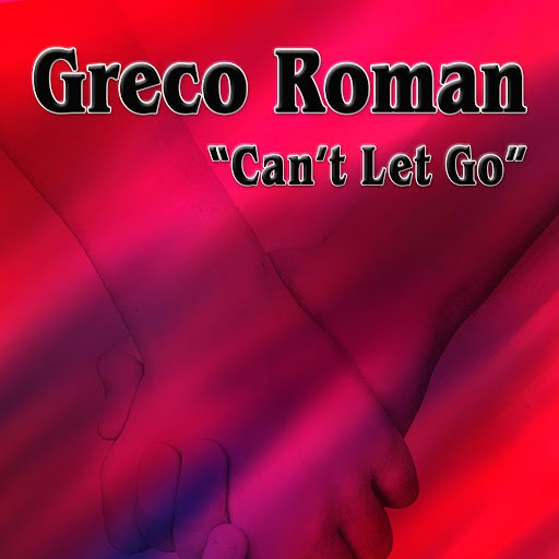Greco Roman альбом Can't Let Go
