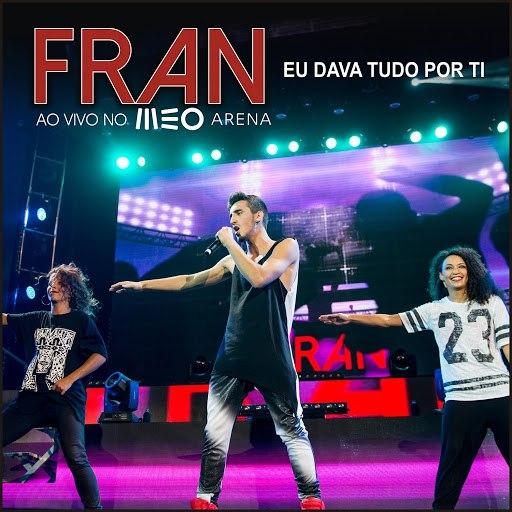 Fran альбом Eu Dava Tudo por Ti (Ao Vivo No Meo Arena)